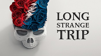 Film: LONG STRANGE TRIP: THE UNTOLD STORY OF THE GRATEFUL DEAD